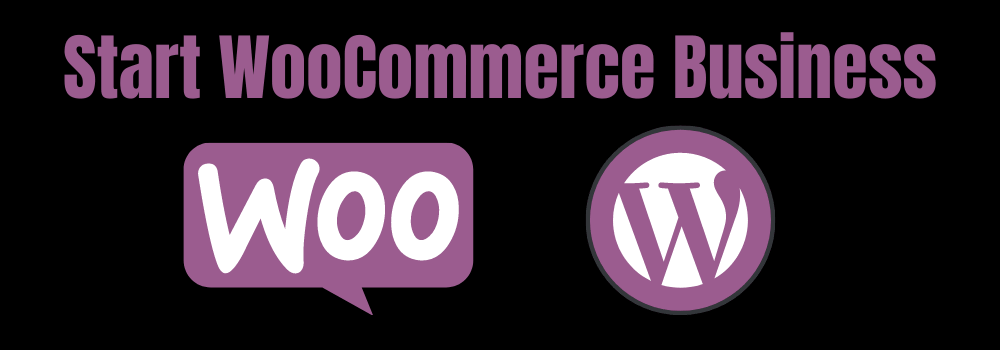How to Start WooCommerce Business
